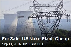 For Sale: US Nuke Plant. Cheap