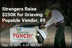 Strangers Raise $250K for Grieving Popsicle Vendor, 89