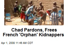 Chad Pardons, Frees French 'Orphan' Kidnappers
