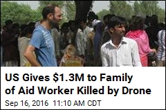 US Gives $1.3M to Family of Aid Worker Killed by Drone