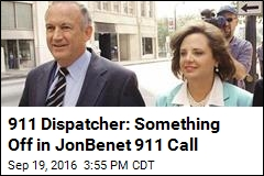 911 Dispatcher: Something Was Off in JonBenet 911 Call