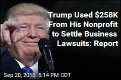 Trump Used $258K From His Nonprofit to Settle Business Lawsuits: Report