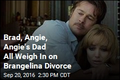 Brad, Angie, Angie's Dad All Weigh In on Brangelina Divorce
