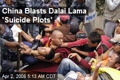 China Blasts Dalai Lama 'Suicide Plots'