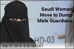 Saudi Women Move to Dump Male Guardians