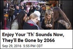 Enjoy Your 'Th' Sounds Now, They'll Be Gone by 2066
