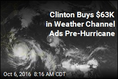 Clinton Buys $63K in Weather Channel Ads Pre-Hurricane