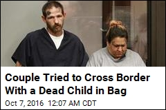 Couple Tried to Cross Border With Dead Child in Bag