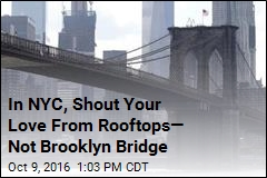 In NYC, Shout Your Love From Rooftops— Not Brooklyn Bridge