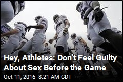 Hey, Athletes: Don't Feel Guilty About Sex Before the Game