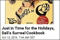 Just in Time for the Holidays, Dali's Surreal Cookbook