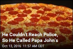 He Couldn't Reach Police, So He Called Papa John's