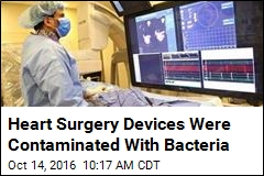 Heart Surgery Devices Were Contaminated With Bacteria