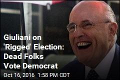 Giuliani on 'Rigged' Election: Dead Folks Vote Democrat