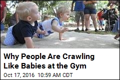 Why People Are Crawling Like Babies at the Gym