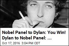 Nobel Panel to Dylan: You Win! Dylan to Nobel Panel: ...