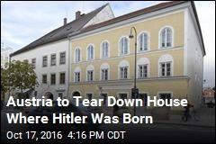Austria to Tear Down House Where Hitler Was Born