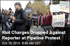 Riot Charges Dropped Against Reporter at Pipeline Protest