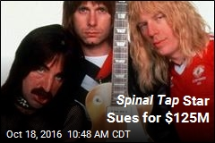 Spinal Tap Star Sues for $125M