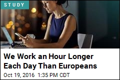 Americans Work an Hour Longer Each Day Than Europeans