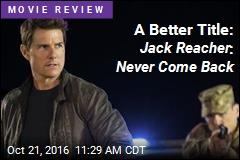 A Better Title: Jack Reacher : Never Come Back