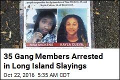 35 Gang Members Arrested in Long Island Slayings