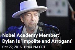 Nobel Academy Member: Bob Dylan Is 'Impolite and Arrogant'