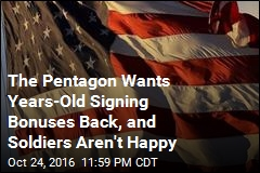 The Pentagon Wants Years-Old Signing Bonuses Back, and Soldiers Aren't Happy