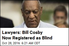 Lawyers: Bill Cosby Now Registered as Blind