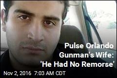 Pulse Orlando Gunman's Wife: 'He Had No Remorse'