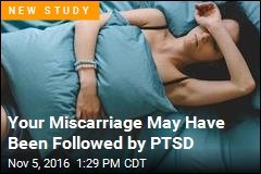 Your Miscarriage May Have Been Followed by PTSD