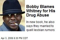 Bobby Blames Whitney for His Drug Abuse