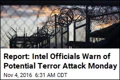 Report: Intel Officials Warn of Potential Terror Attack Monday