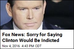 Fox News: Sorry for Saying Clinton Would Be Indicted