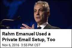Rahm Emanuel Used a Private Email Setup, Too