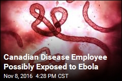 Canadian Disease Employee Possibly Exposed to Ebola