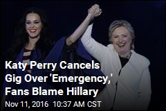 Katy Perry Cancels Gig Over 'Emergency,' Fans Blame Hillary