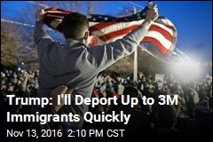 Trump: I'll Deport Up to 3M Immigrants Quickly