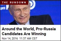 Around the World, Pro-Russia Candidates Are Winning