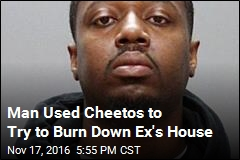 Man Used Cheetos to Try to Burn Down Ex's House