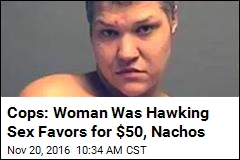 Cops: Woman Was Hawking Sex Favors for $50, Nachos