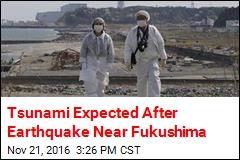 Tsunami Expected After 7.3 Earthquake Near Fukushima