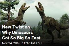 New Twist on Why Dinosaurs Got So Big So Fast