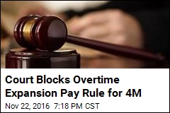 Court Blocks Overtime Expansion Pay Rule for 4M