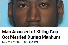 Man Accused of Killing Cop Got Married During Manhunt