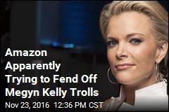 Amazon Apparently Trying to Fend Off Megyn Kelly Trolls