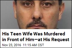 His Teen Wife Was Murdered in Front of Him—at His Request