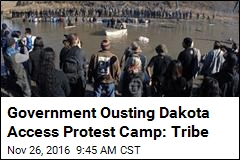 Tribe: Government Is Shutting Down Pipeline Protest Camp