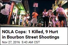 NOLA Cops: 1 Killed, 9 Hurt in Bourbon Street Shootings
