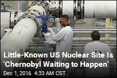 Little-Known US Nuclear Site Is 'Chernobyl Waiting to Happen'